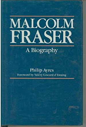 Malcolm Fraser : A Biography: Ayres, Philip