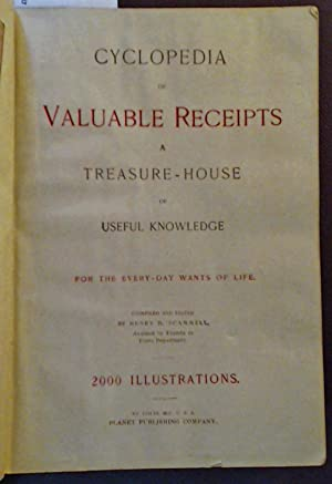 Cyclopedia of Valuable Receipts: A Treasure-House of Useful Knowledge for the everyday Wants of ...