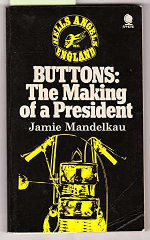 Buttons ; the Making of a President [ Hells Angels MC England ]