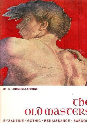 The Old Masters : Byzantine, Gothic, Renaissance, Baroque: Lorgues-Lapouge, C.