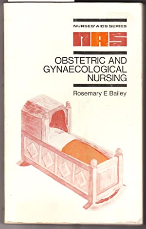Obstetric and Gynaecological Nursing: Bailey, Rosemary E.