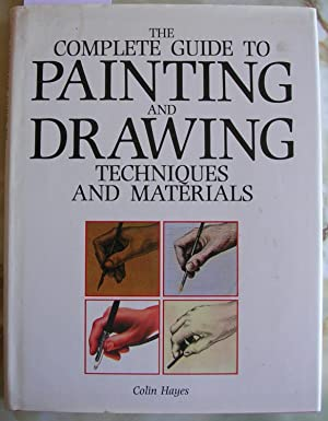 The Complete Guide to Painting and Drawing : Techniques and Materials