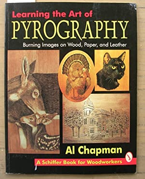 Learning the Art of Pyrography: Burning Images on Wood, Paper, and Leather: Chapman, Al