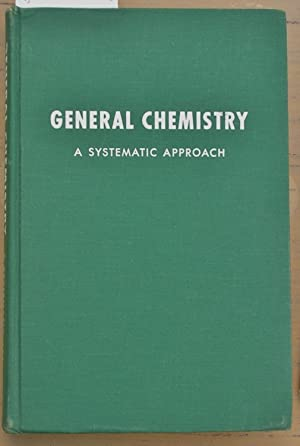 General Chemistry : A Systematic Approach: Sisler, Vanderwerf and Davidson