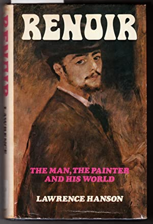 Renoir : The Man, the Painter and His World