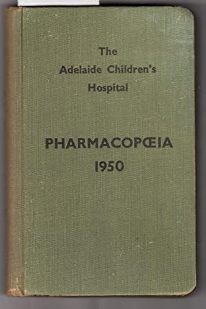Pharmacopceia 1950: A Children's Formulary and Medical Handbook: The Adelaide Children's ...