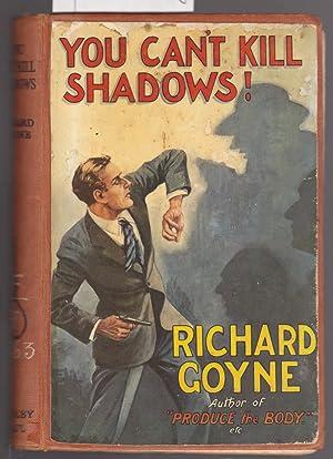 You Can't Kill Shadows: Goyne, Richard