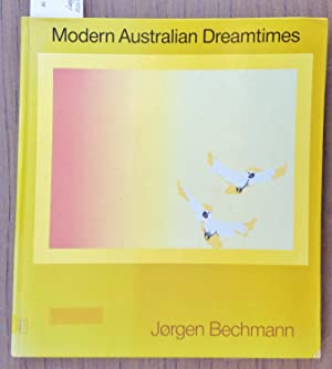 Modern Australian Dreamtimes : A Book About the Freest of Thoughts : The Dreams