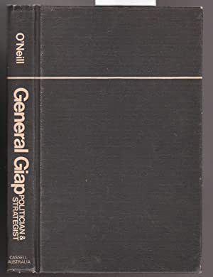 General Giap - Politician and Strategist: O'neill, Robert J.