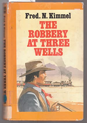 The Robbery at Three Wells [ Large: Kimmel, Fred N.