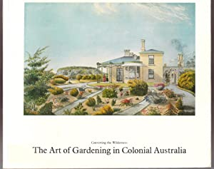 Converting the Wilderness : The Art of Gardening in Australia