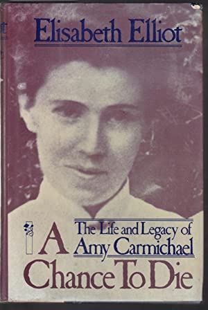 A Chance to Die - The Life and Legacy of Amy Carmichael