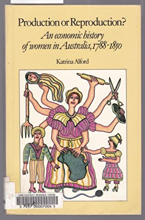 Production or Reproduction ? - An Economic History of Women in Australia 1788-1850