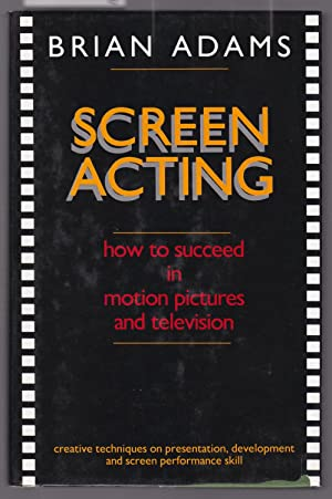 Screen Acting - How to Succeed in Motion Pictures and Television