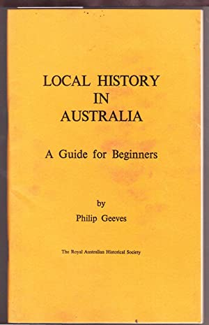 Local History in Australia - A Guide: Geeves, Philip