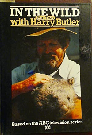 In the Wild with Harry Butler Part: Butler, Harry