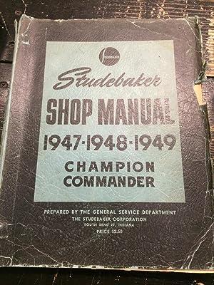 Studebaker Shop Manual 1947-1948-1949 Champion Commander: Studebaker Corporation Service Department