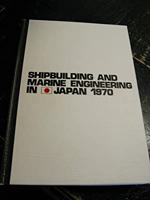 Shipbuilding and Marine Engineering in Japan 1970: Shipbuilders' Association of Japan