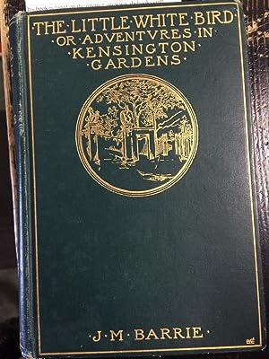 The Little White Bird; Or, Adventures in Kensington Gardens: Barrie, J. M.