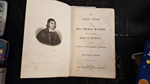 The Select Works of the Rev. Thomas Watson, comprising his celebrated body of divinity, in a series...
