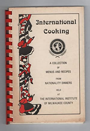 International Cooking: A Collection of Menus and Recipes from Nationality Dinners Held at the Int...