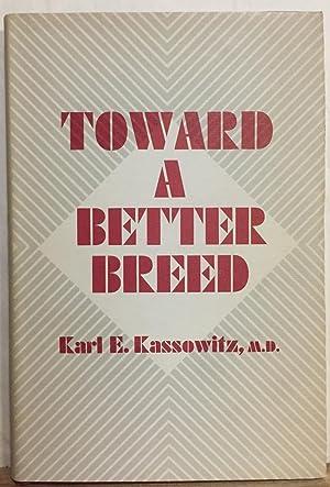 Toward a Better Breed: Kassowitz, Karl E.