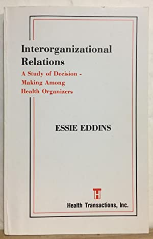 Interorganizational Relations: A Study of Decision Making Among Health Organizers