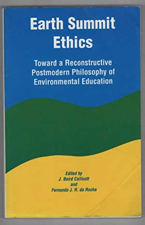 Earth Summit Ethics: Toward a Reconstructive Postmodern: Callicott, J. Baird