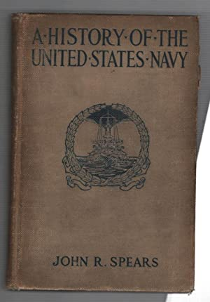 A History of the United States Navy: Spears, John R.