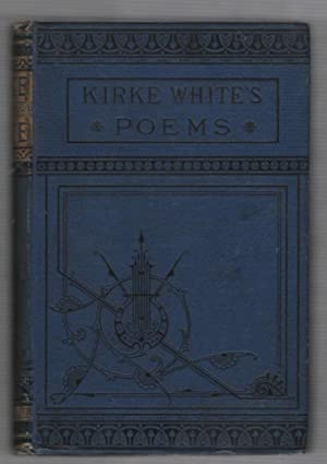The Poetical Works and Remains of Henry: White, Henry Kirke