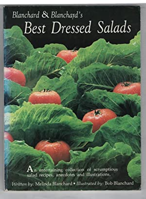 Blanchard & Blanchard's Best Dressed Salads: An Entertaining collection of scrumptious Salad reci...