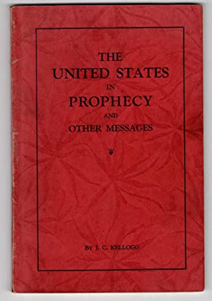 The United States in Prophecy and Other: Kellogg, Jay C.