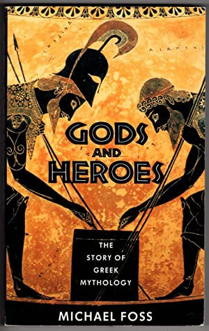 Gods and Heroes: The Story of Greek: Foss, Michael