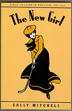 The New Girl : Girls' Culture in England, 1880-1915: Mitchell, Sally