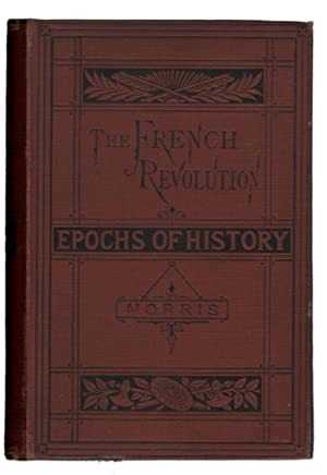 The French Revolution and First Empire: Morris, William O'