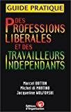 Guide pratique des professions libérales et des travailleurs indépendants - Botton, Marcel