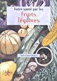 Votre santé par les fruits et légumes - Collectif