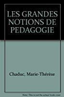 Les grandes notions de pedagogie (ancienne edition) - Chaduc, Marie-thérèse