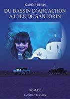 Du bassin d'arcachon a l'ile de santorin - Karine Denis