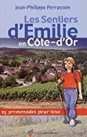 Les sentiers d'emilie en côte-d'or : 25 promenades pour tous - Perrusson, Jean-philippe