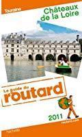 Guide du Routard Châteaux de la Loire 2011 - Collectif