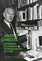 André Chastel : Méthodes et combats d'un historien de l'art
