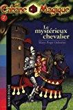 La cabane magique, tome 2 : le mystérieux chevalier - Mary Pope Osborne