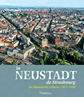 La Neustadt de Strasbourg : Un laboratoire urbain (1871-1930) - Collectif, Marie Pottecher, Hervé Doucet, Olivier Haegel