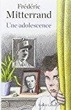 Une adolescence: Mitterrand, Frédéric