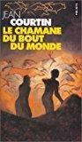 Le chamane du bout-du-monde: Courtin, Jean