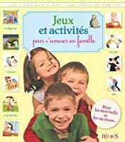 Jeux et activités pour s'amuser en famille: Lepetit, Emmanuelle