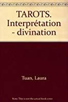 Tarots. interprétation - divination: Tuan, Laura