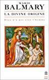 La divine origine : dieu n'a pas: Marie Balmary