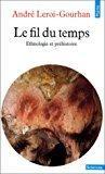 Le fil du temps. ethnologie et préhistoire: André Leroi-gourhan